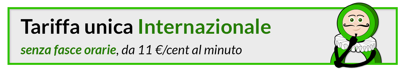 Tariffa unica Internazionale - senza fasce orarie da 11 €/cent al minuto